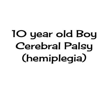 10 yr old boy with Cerebral Palsy (Hemiplegia)