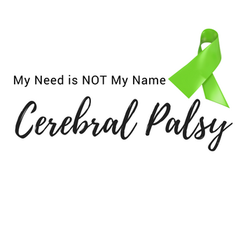 My Need is not My Name – Cerebral Palsy